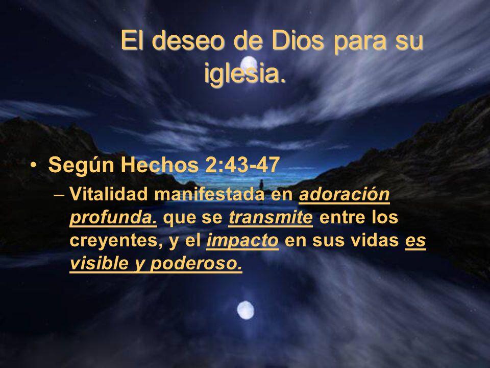 El deseo de Dios para su iglesia. El deseo de Dios para su iglesia. Según Hechos 2:43-47 –Vitalidad manifestada en adoración profunda. que se transmit