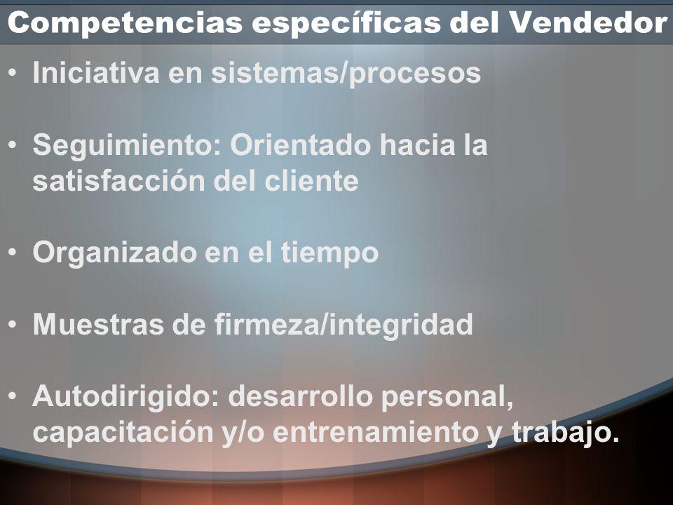 Competencias específicas del Vendedor Hábil en escuchar y responder Ingenioso y alerta al negociar Perseverante (orientado hacia las ventas) Presentab