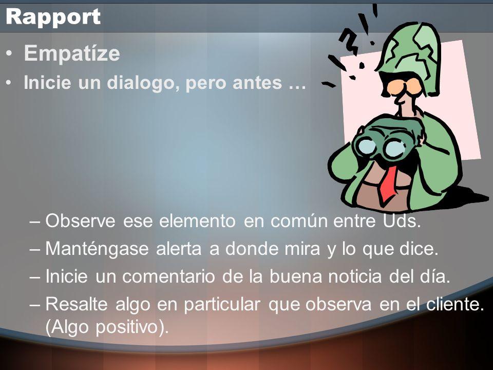 Rapport El Rapport es fundamental: –Puente de Confianza Deje de pensar en UD. y empiece a pensar en la persona que tiene en frente: Su Cliente.