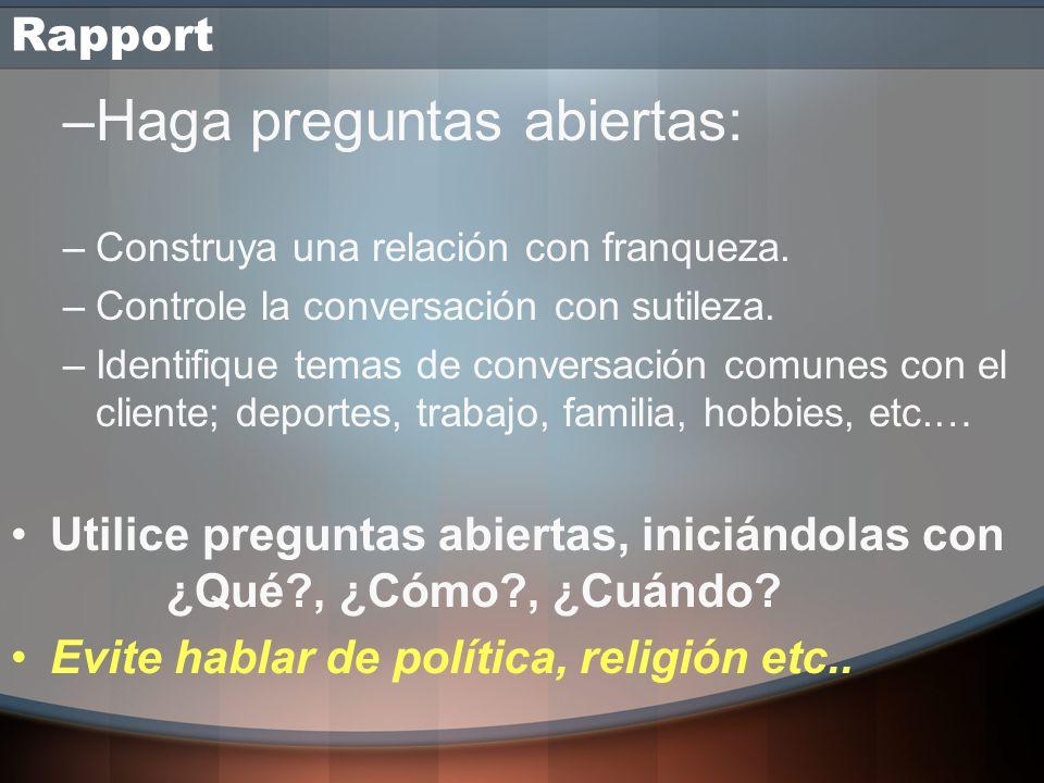Rapport Empatíze Inicie un dialogo, pero antes … –Observe ese elemento en común entre Uds. –Manténgase alerta a donde mira y lo que dice. –Inicie un c