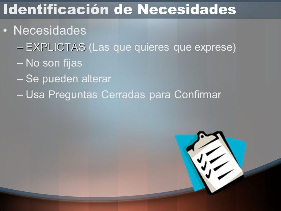 Identificación de Necesidades Necesidades –IMPLICITAS –IMPLICITAS (El verdadero fondo) –Son las que inicialmente tiene el Cliente –Sigue preguntando !