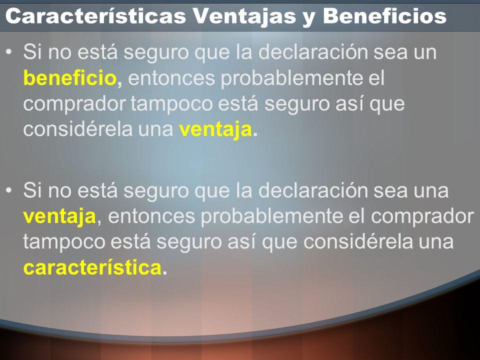 Características Ventajas y Beneficios Pero no podrá usar beneficios en vez de ventajas si no comprende a la perfección la diferencia entre los dos. Pr