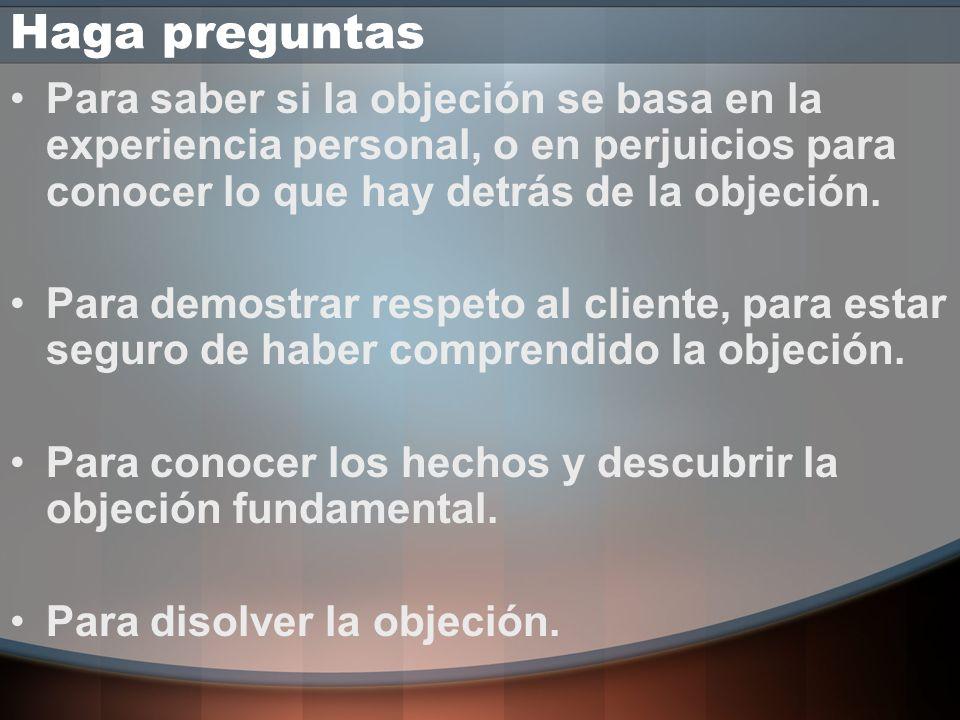 ¿ Objeciones. Qué hacer? 1..Anticiparse a ellas, o 2. Frente a objeciones ya planteadas: –Escuchar Reflexivamente –Formular Preguntas tendientes a ave