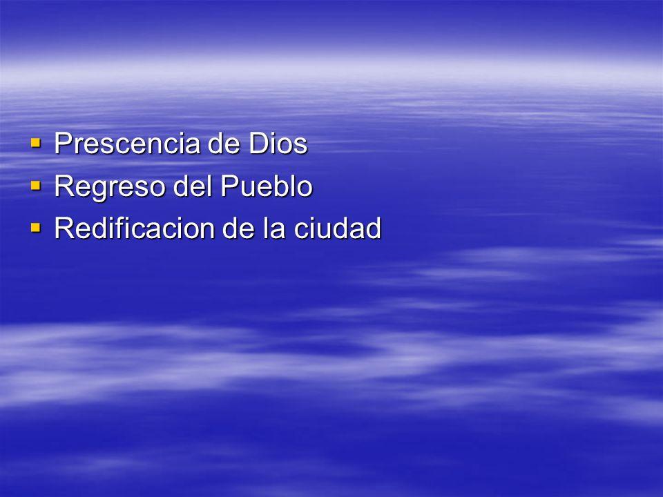 Prescencia de Dios Prescencia de Dios Regreso del Pueblo Regreso del Pueblo Redificacion de la ciudad Redificacion de la ciudad