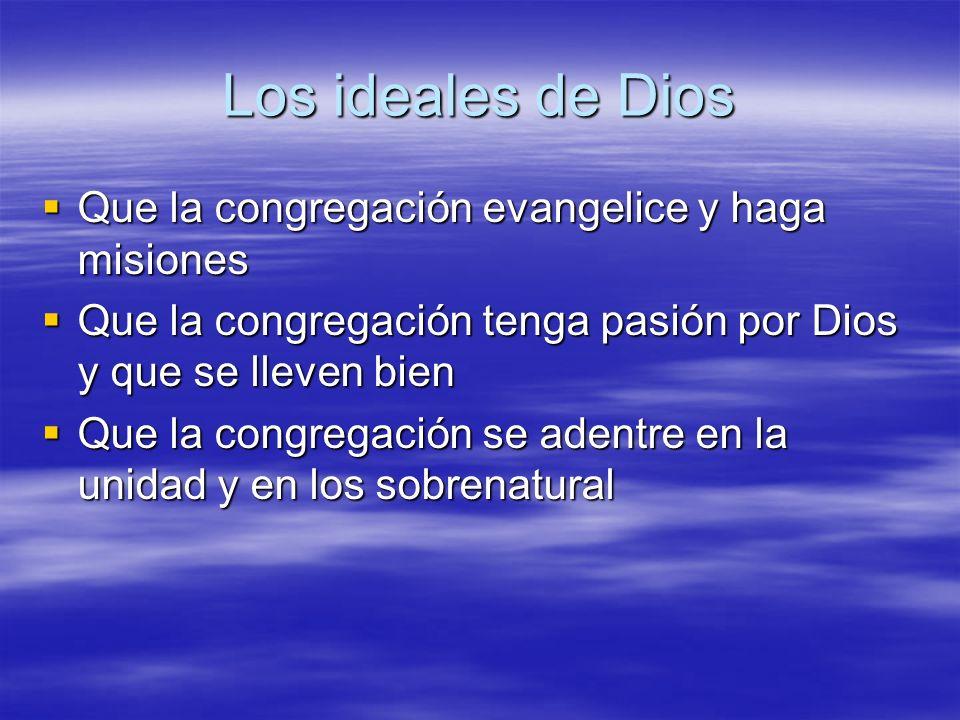 Los ideales de Dios Que la congregación evangelice y haga misiones Que la congregación evangelice y haga misiones Que la congregación tenga pasión por