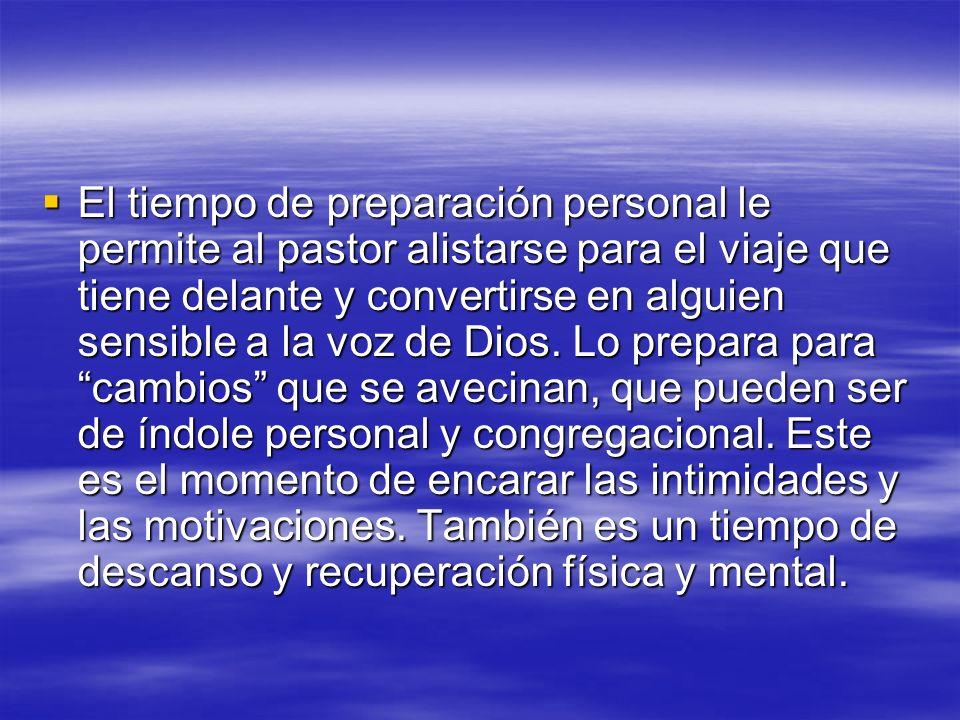 El tiempo de preparación personal le permite al pastor alistarse para el viaje que tiene delante y convertirse en alguien sensible a la voz de Dios. L