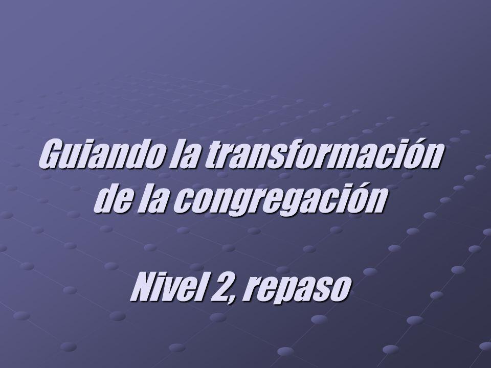 Guiando la transformación de la congregación Nivel 2, repaso