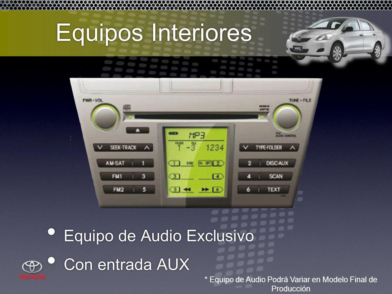 Equipos Interiores Equipo de Audio Exclusivo Con entrada AUX Equipo de Audio Exclusivo Con entrada AUX * Equipo de Audio Podrá Variar en Modelo Final de Producción