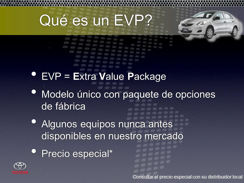 Qué es un EVP? EVP = Extra Value Package Modelo único con paquete de opciones de fábrica Algunos equipos nunca antes disponibles en nuestro mercado Pr