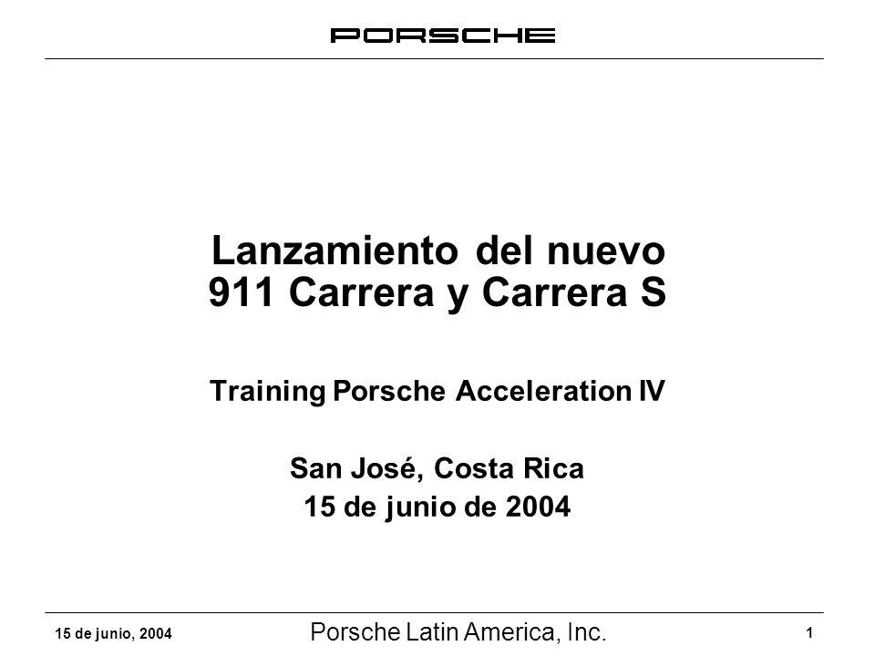 Porsche Latin America, Inc. 1 15 de junio, 2004 Lanzamiento del nuevo 911 Carrera y Carrera S Training Porsche Acceleration IV San José, Costa Rica 15