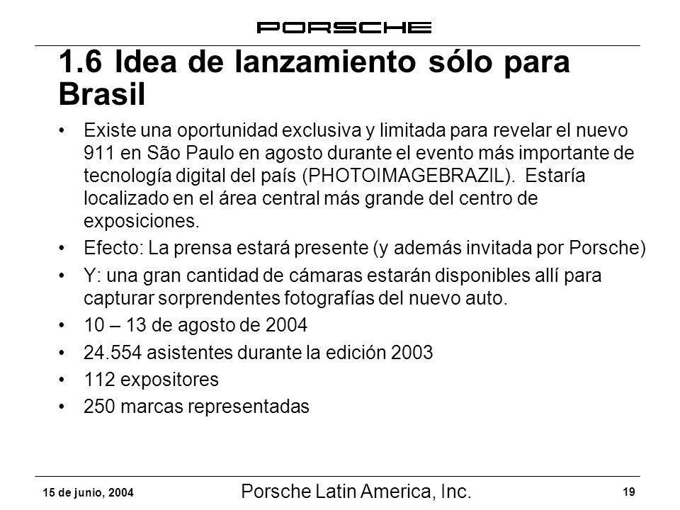 Porsche Latin America, Inc. 19 15 de junio, 2004 Existe una oportunidad exclusiva y limitada para revelar el nuevo 911 en São Paulo en agosto durante
