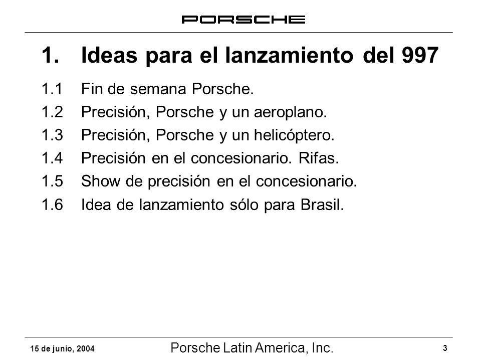 Porsche Latin America, Inc. 3 15 de junio, 2004 1.1Fin de semana Porsche. 1.2Precisión, Porsche y un aeroplano. 1.3Precisión, Porsche y un helicóptero