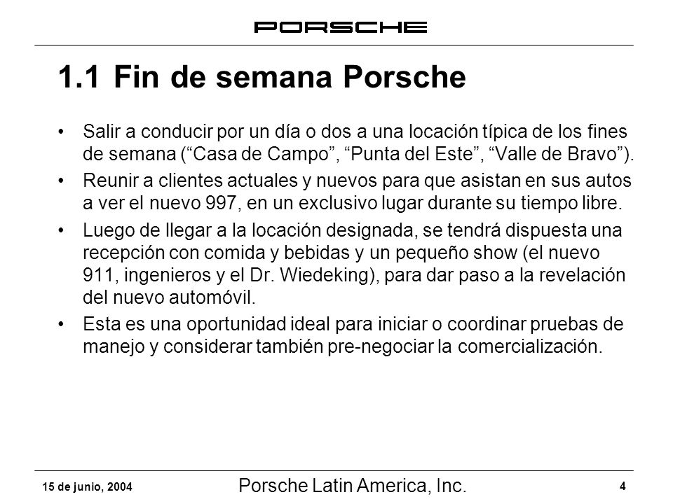 Porsche Latin America, Inc. 4 15 de junio, 2004 Salir a conducir por un día o dos a una locación típica de los fines de semana (Casa de Campo, Punta d