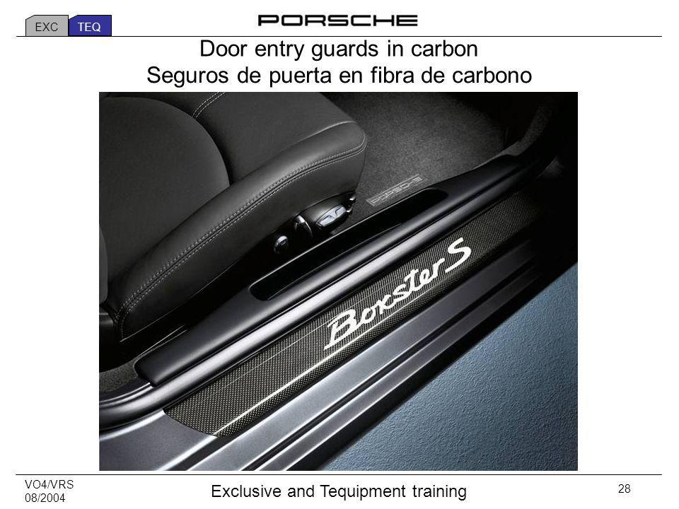 VO4/VRS 08/2004 Exclusive and Tequipment training 28 Door entry guards in carbon Seguros de puerta en fibra de carbono EXC TEQ