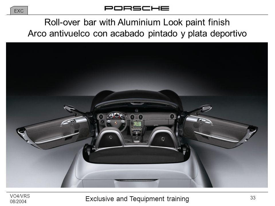 VO4/VRS 08/2004 Exclusive and Tequipment training 33 Roll-over bar with Aluminium Look paint finish Arco antivuelco con acabado pintado y plata deportivo EXC