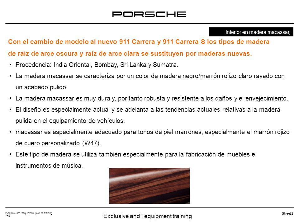 Exclusive and Tequipment training Exclusive and Tequipment product training VRS Sheet 23 Interior en carbono Con el cambio de modelo al nuevo 911 Carrera y 911 Carrera S se utiliza para las piezas pulidas en carbono un nuevo material base.