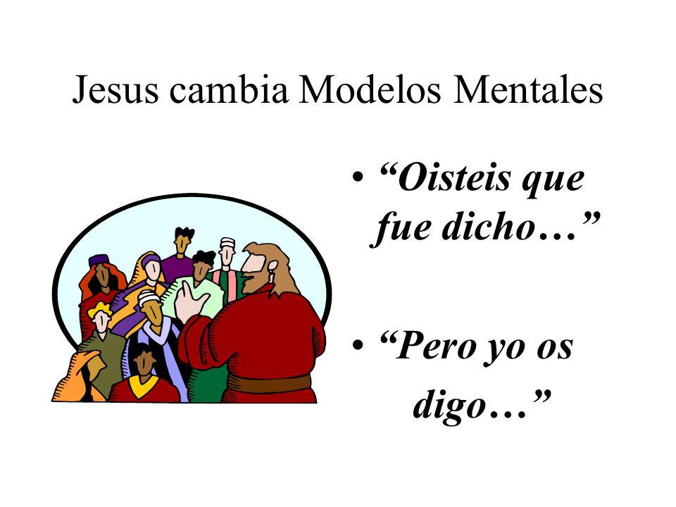 Jesus cambia Modelos Mentales Oisteis que fue dicho… Pero yo os digo…