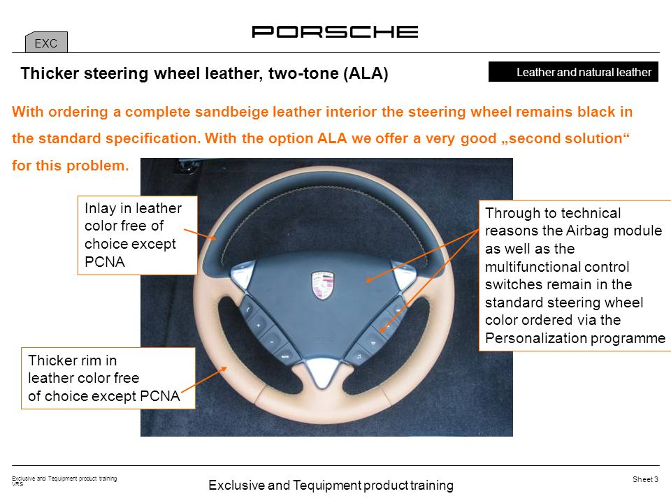 Exclusive and Tequipment product training VRS Sheet 3 EXC Thicker steering wheel leather, two-tone (ALA) Leather and natural leather With ordering a complete sandbeige leather interior the steering wheel remains black in the standard specification.