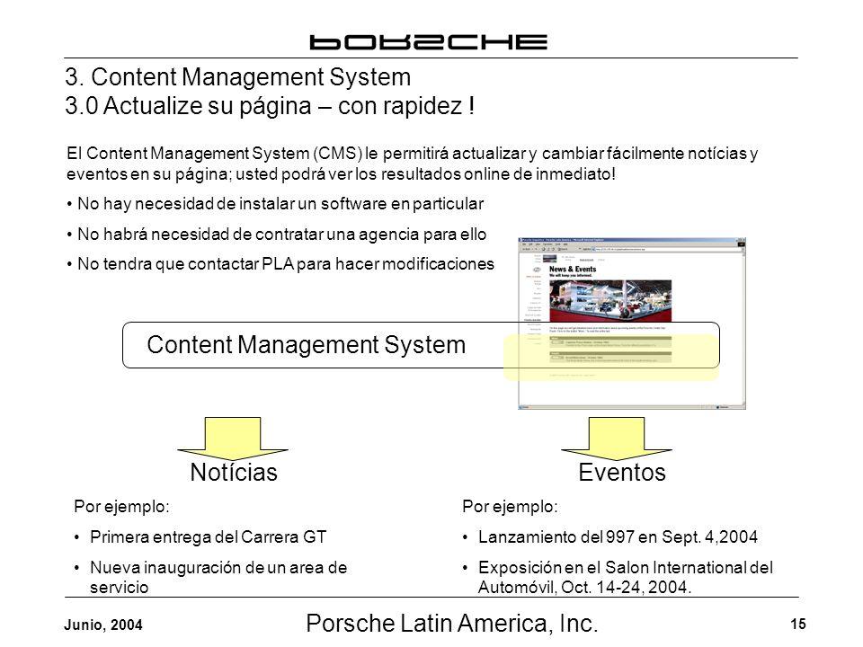 Porsche Latin America, Inc. 15 Junio, 2004 3. Content Management System 3.0 Actualize su página – con rapidez ! Notícias Por ejemplo: Primera entrega