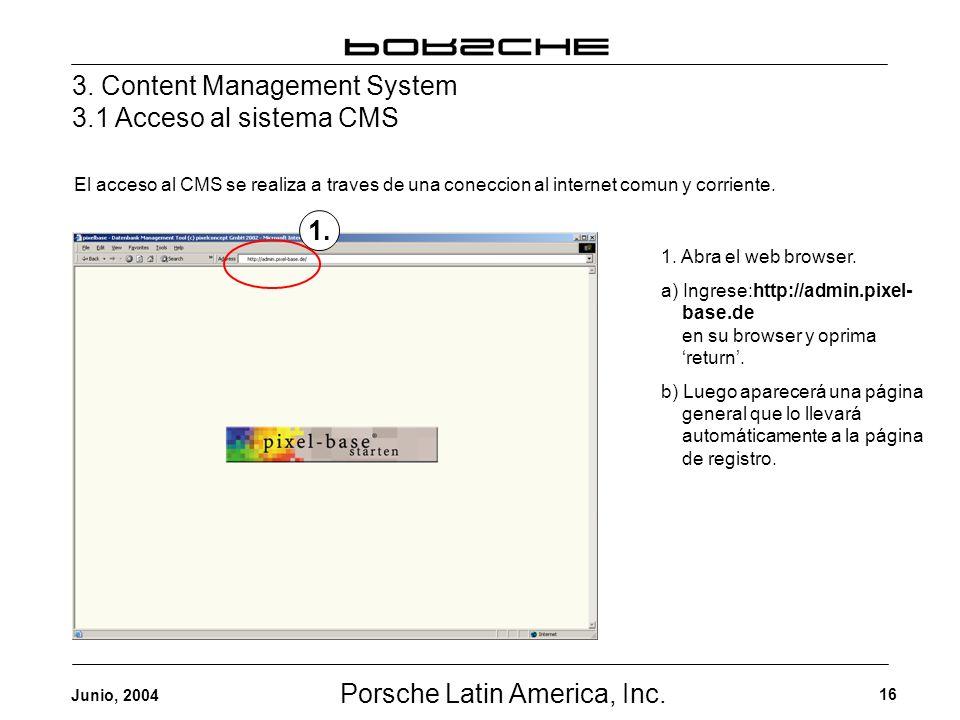 Porsche Latin America, Inc. 16 Junio, 2004 3. Content Management System 3.1 Acceso al sistema CMS El acceso al CMS se realiza a traves de una coneccio