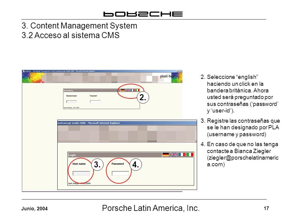 Porsche Latin America, Inc. 17 Junio, 2004 3. Content Management System 3.2 Acceso al sistema CMS 2. 3.4. 2. Seleccione english haciendo un click en l