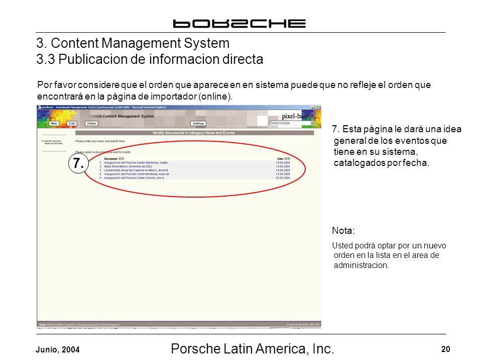 Porsche Latin America, Inc. 20 Junio, 2004 3. Content Management System 3.3 Publicacion de informacion directa Por favor considere que el orden que ap