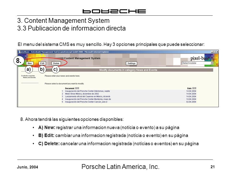Porsche Latin America, Inc. 21 Junio, 2004 3. Content Management System 3.3 Publicacion de informacion directa El menu del sistema CMS es muy sencillo