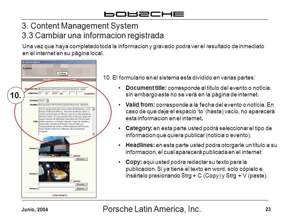 Porsche Latin America, Inc. 23 Junio, 2004 3. Content Management System 3.3 Cambiar una informacion registrada Una vez que haya completado toda la inf