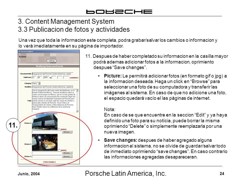 Porsche Latin America, Inc. 24 Junio, 2004 3. Content Management System 3.3 Publicacion de fotos y actividades Una vez que toda la informacion este co
