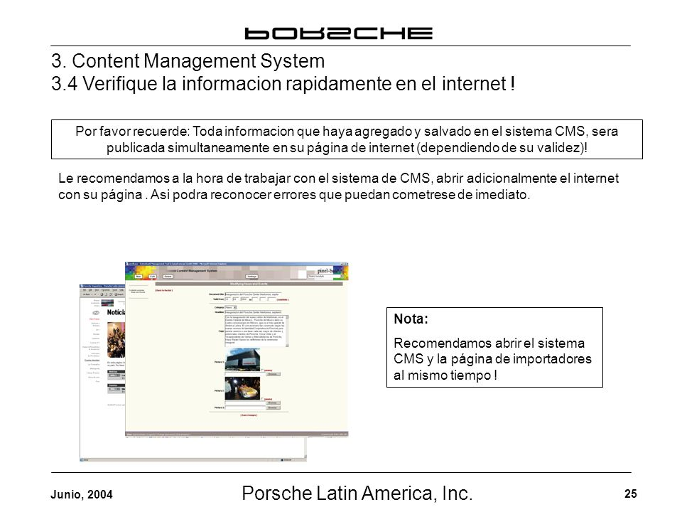 Porsche Latin America, Inc. 25 Junio, 2004 3. Content Management System 3.4 Verifique la informacion rapidamente en el internet ! Le recomendamos a la