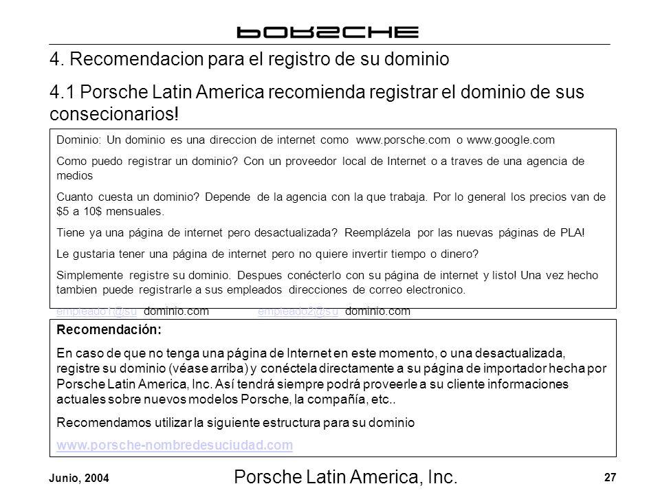 Porsche Latin America, Inc. 27 Junio, 2004 4. Recomendacion para el registro de su dominio 4.1 Porsche Latin America recomienda registrar el dominio d