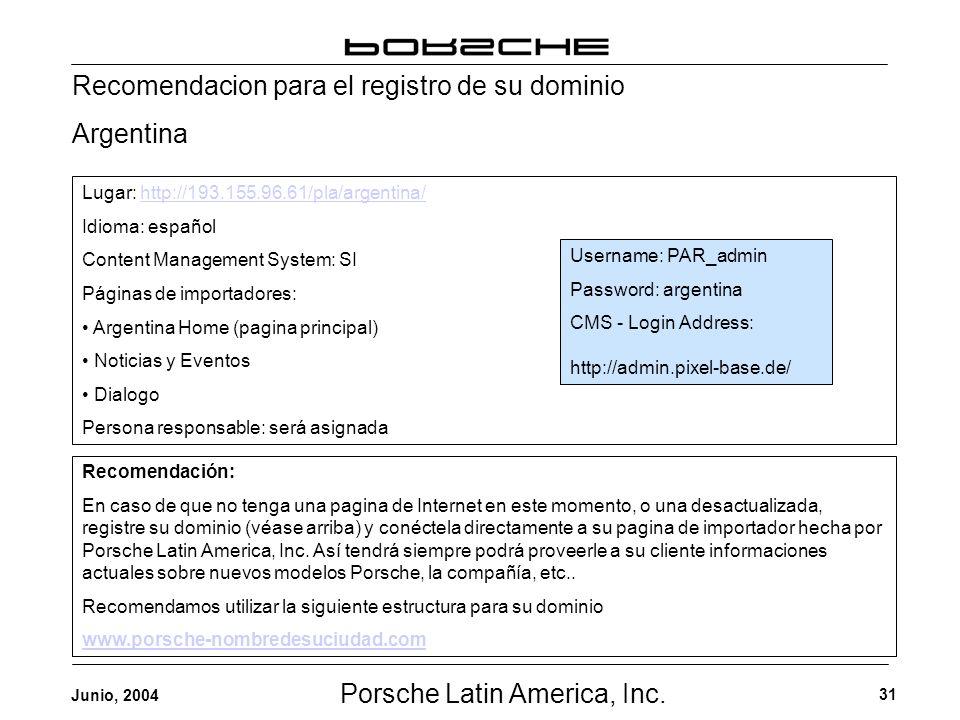 Porsche Latin America, Inc. 31 Junio, 2004 Recomendacion para el registro de su dominio Argentina Lugar: http://193.155.96.61/pla/argentina/http://193