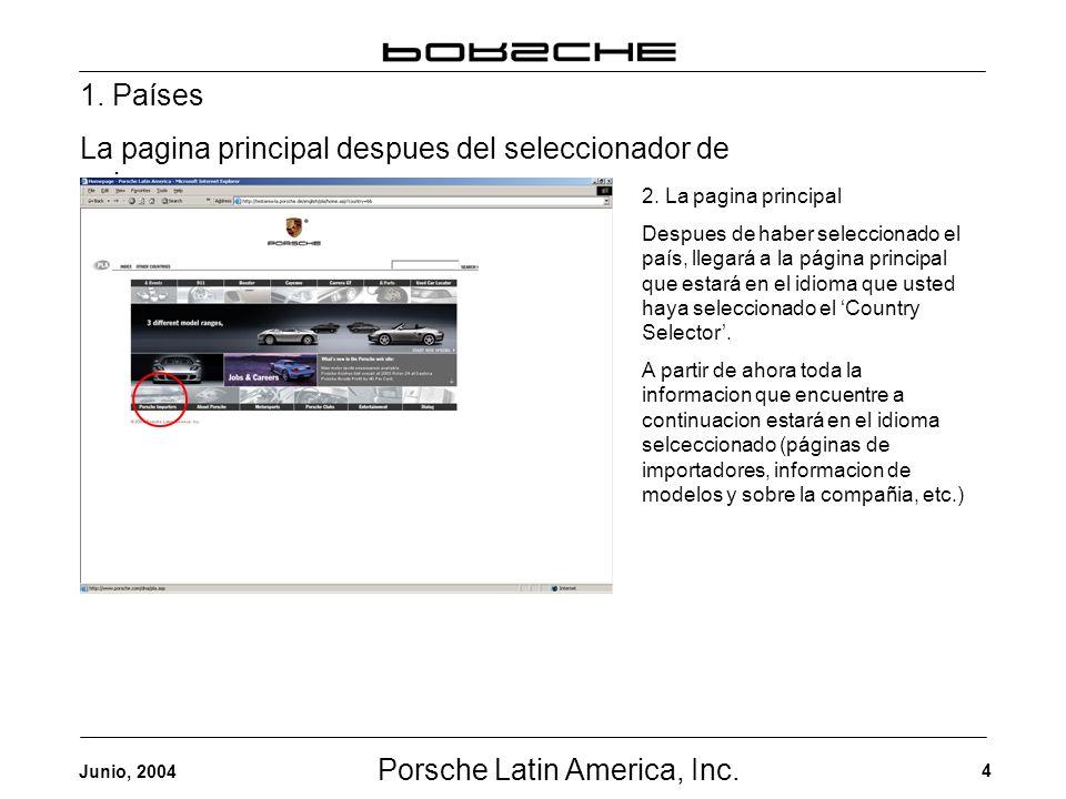 Porsche Latin America, Inc. 4 Junio, 2004 1. Países La pagina principal despues del seleccionador de paises 2. La pagina principal Despues de haber se