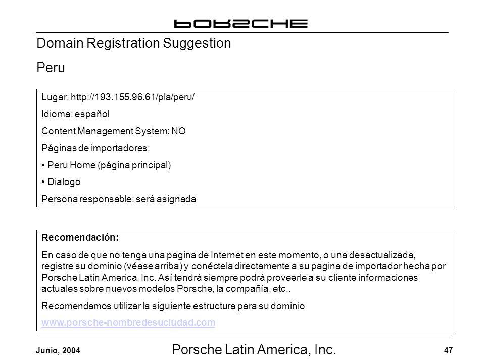 Porsche Latin America, Inc. 47 Junio, 2004 Domain Registration Suggestion Peru Recomendación: En caso de que no tenga una pagina de Internet en este m