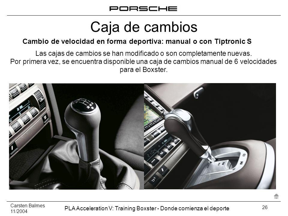 Carsten Balmes 11/2004 PLA Acceleration V: Training Boxster - Donde comienza el deporte 26 Cambio de velocidad en forma deportiva: manual o con Tiptro