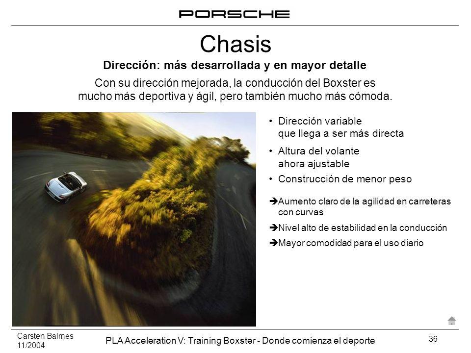 Carsten Balmes 11/2004 PLA Acceleration V: Training Boxster - Donde comienza el deporte 36 Dirección variable que llega a ser más directa Altura del v