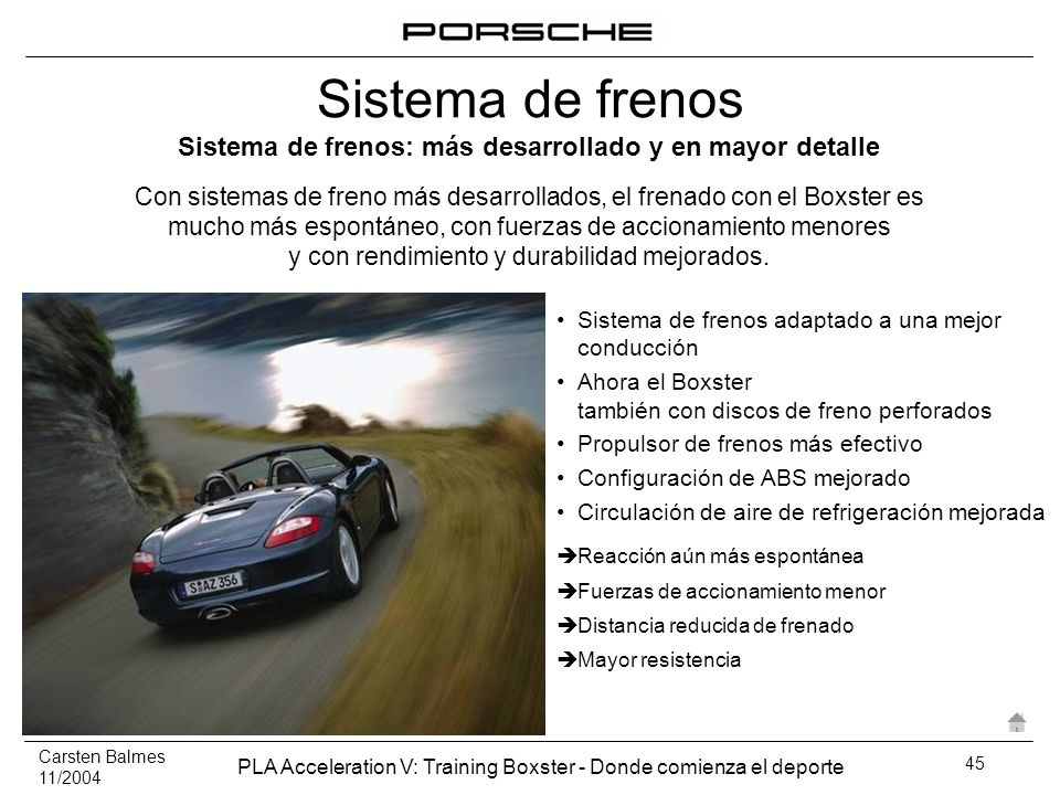 Carsten Balmes 11/2004 PLA Acceleration V: Training Boxster - Donde comienza el deporte 45 Sistema de frenos adaptado a una mejor conducción Ahora el