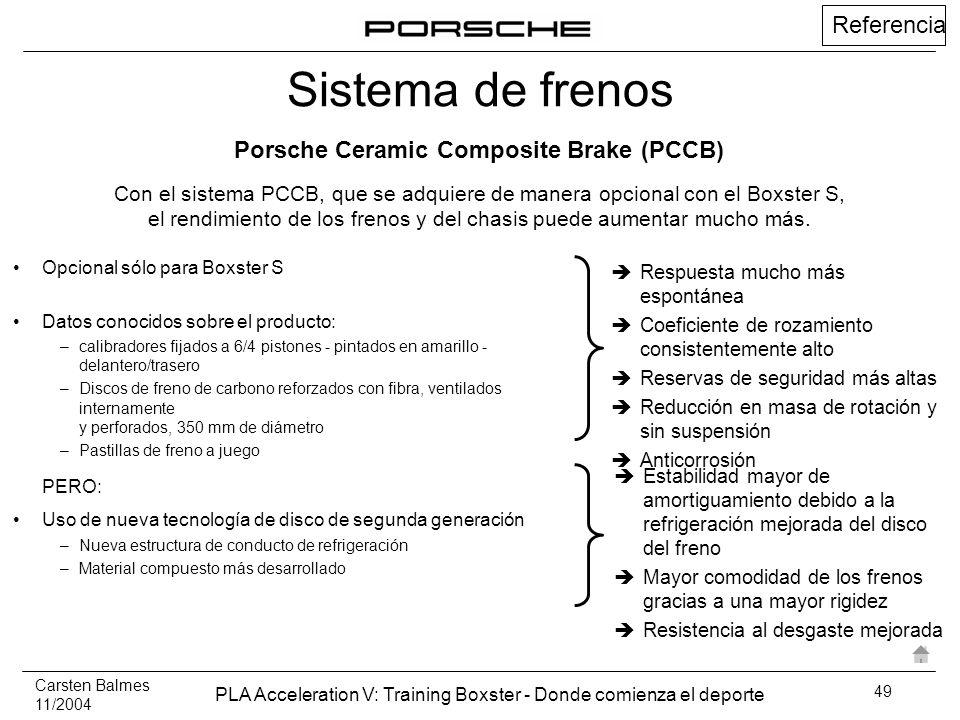 Carsten Balmes 11/2004 PLA Acceleration V: Training Boxster - Donde comienza el deporte 49 Opcional sólo para Boxster S Datos conocidos sobre el produ