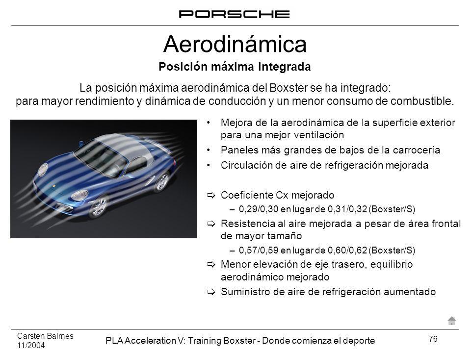 Carsten Balmes 11/2004 PLA Acceleration V: Training Boxster - Donde comienza el deporte 76 Posición máxima integrada La posición máxima aerodinámica d
