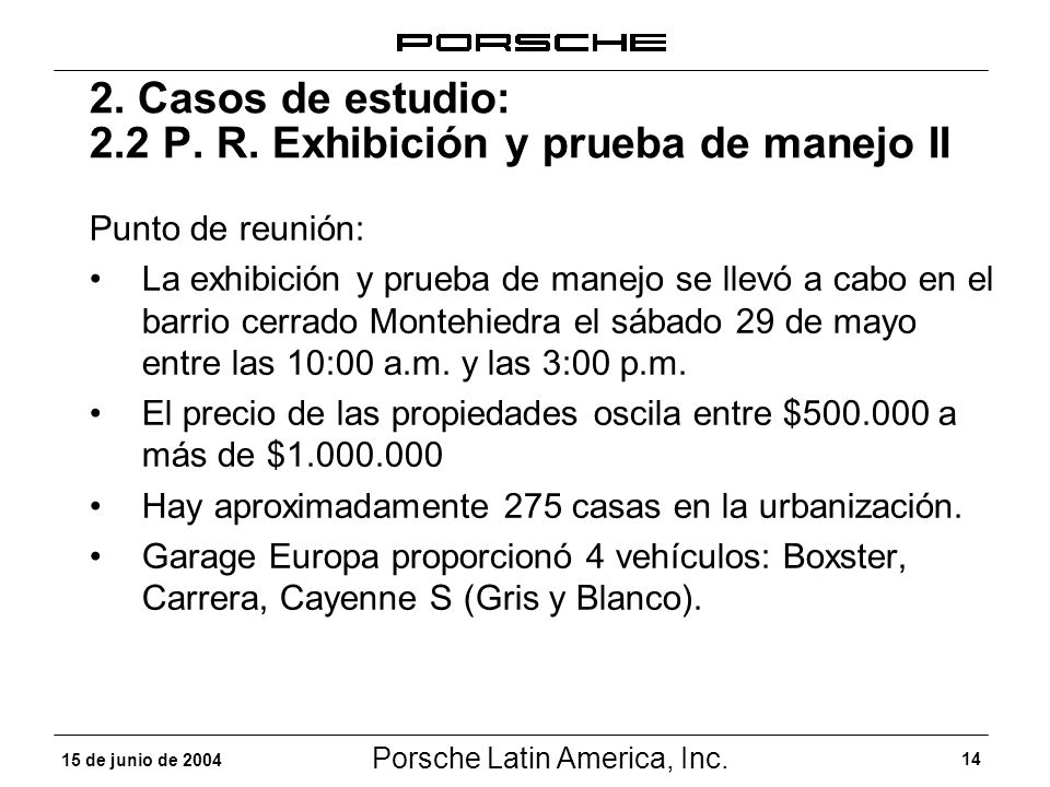 Porsche Latin America, Inc. 14 15 de junio de 2004 2. Casos de estudio: 2.2 P. R. Exhibición y prueba de manejo II Punto de reunión: La exhibición y p