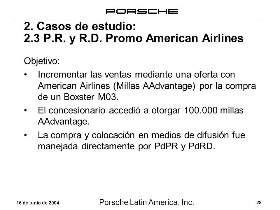 Porsche Latin America, Inc. 28 15 de junio de 2004 2. Casos de estudio: 2.3 P.R. y R.D. Promo American Airlines Objetivo: Incrementar las ventas media