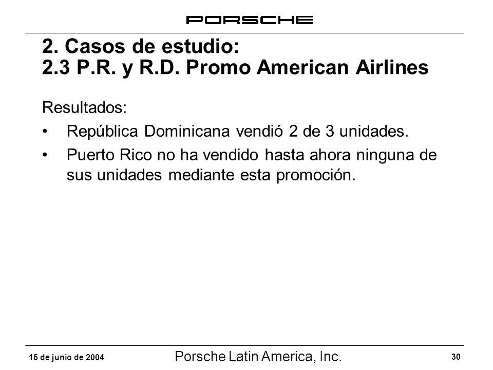 Porsche Latin America, Inc. 30 15 de junio de 2004 2.