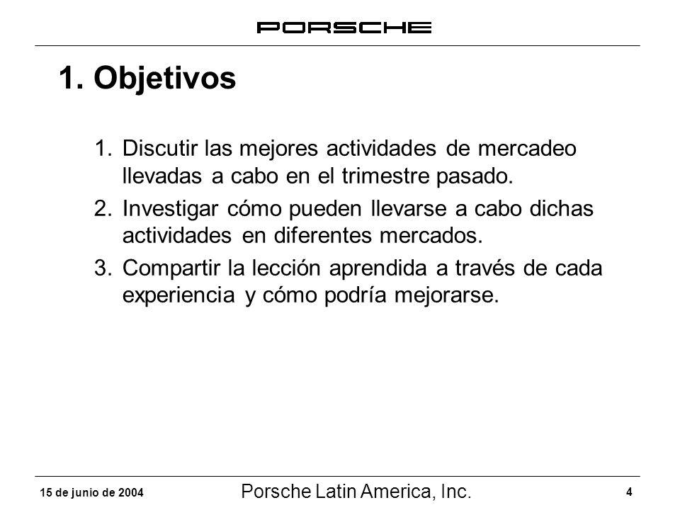 Porsche Latin America, Inc. 4 15 de junio de 2004 1. Objetivos 1.Discutir las mejores actividades de mercadeo llevadas a cabo en el trimestre pasado.
