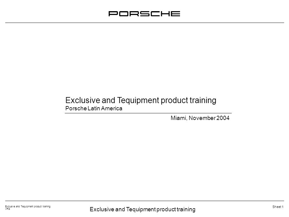 Exclusive and Tequipment product training VRS Sheet 1 Exclusive and Tequipment product training Porsche Latin America Miami, November 2004