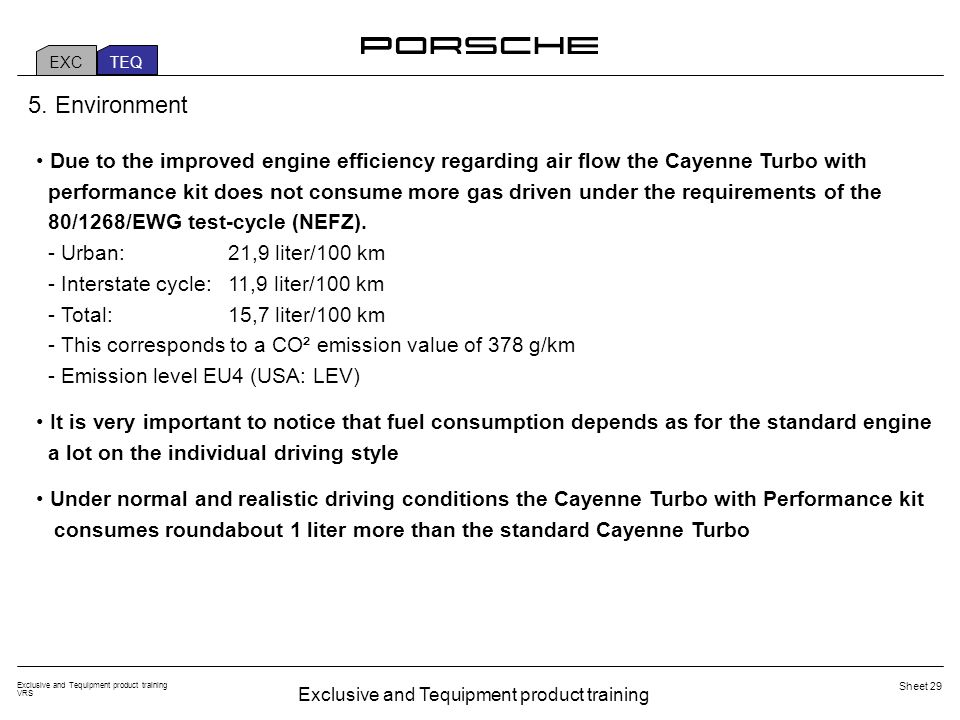 Exclusive and Tequipment product training VRS Sheet 29 EXC TEQ Due to the improved engine efficiency regarding air flow the Cayenne Turbo with perform