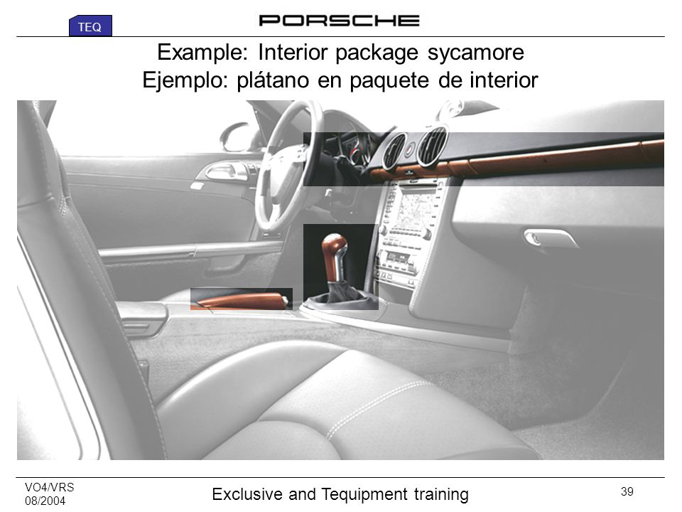 VO4/VRS 08/2004 Exclusive and Tequipment training 39 Example: Interior package sycamore Ejemplo: plátano en paquete de interior TEQ
