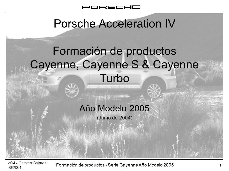 VO4 - Carsten Balmes 06/2004 Formación de productos - Serie Cayenne Año Modelo 2005 1 Porsche Acceleration IV Formación de productos Cayenne, Cayenne