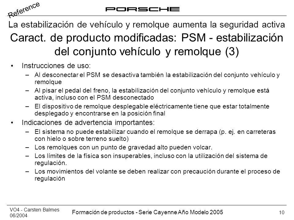 VO4 - Carsten Balmes 06/2004 Formación de productos - Serie Cayenne Año Modelo 2005 10 Caract. de producto modificadas: PSM - estabilización del conju