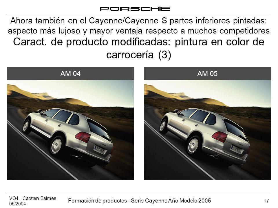 VO4 - Carsten Balmes 06/2004 Formación de productos - Serie Cayenne Año Modelo 2005 17 Caract. de producto modificadas: pintura en color de carrocería