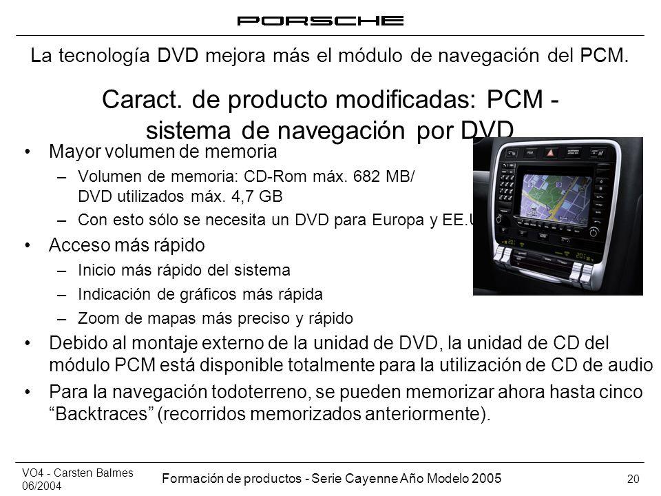 VO4 - Carsten Balmes 06/2004 Formación de productos - Serie Cayenne Año Modelo 2005 20 Caract. de producto modificadas: PCM - sistema de navegación po